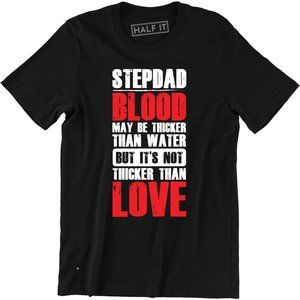 Stepdad Blood May Be Thicker Than Water T-Shirt